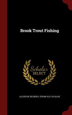 Brook Trout Fishing Reuben G [From Old Catalog] Allerton