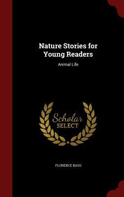 Nature Stories for Young Readers: Animal Life Florence Bass