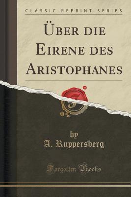 Uber Die Eirene Des Aristophanes A. Ruppersberg