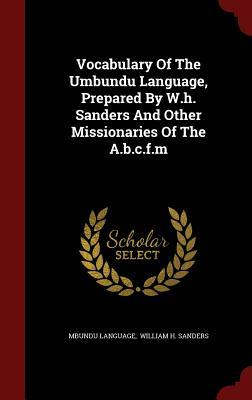 Vocabulary of the Umbundu Language, Prepared  by  W.H. Sanders and Other Missionaries of the A.B.C.F.M by Mbundu Language
