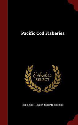 Pacific Cod Fisheries John N (John Nathan) 1868-1930 Cobb