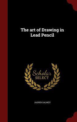The Art of Drawing in Lead Pencil Jasper Salwey