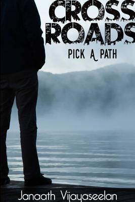 Cross Roads: Pick a Path  by  Janaath Vijayaseelan