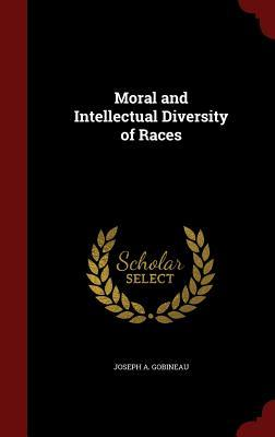 Moral and Intellectual Diversity of Races Joseph a Gobineau