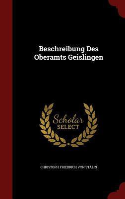 Beschreibung Des Oberamts Geislingen Christoph Friedrich Von Stalin