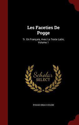 Les Faceties de Pogge: Tr. En Francais, Avec Le Texte Latin, Volume 1  by  Poggio Bracciolini