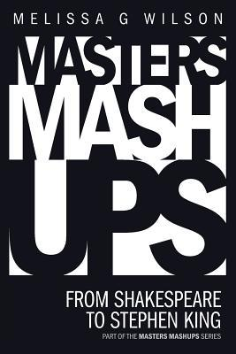 Masters Mashups: From Shakespeare to Stephen King  by  Melissa G Wilson
