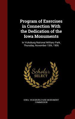 Program of Exercises in Connection with the Dedication of the Iowa Monuments: In Vicksburg National Military Park, Thursday, November 15th, 1906  by  Iowa Vicksburg Park Monument Commission