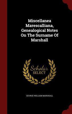 Miscellanea Marescalliana, Genealogical Notes on the Surname of Marshall George William Marshall