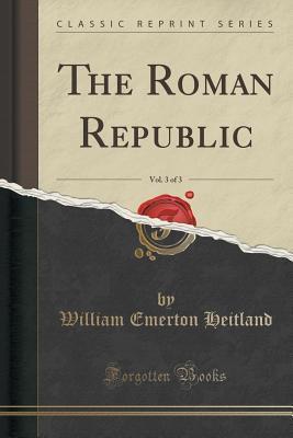 The Roman Republic, Vol. 3 of 3  by  William Emerton Heitland