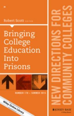 Bringing College Education Into Prisons: New Directions for Community Colleges, Number 170 Robert Scott