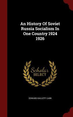 An History of Soviet Russia Socialism in One Country 1924 1926  by  Edward Hallett Carr