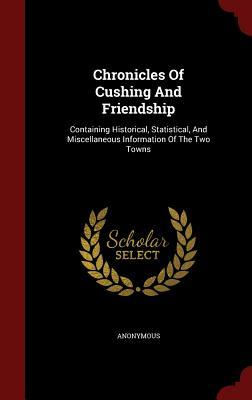 Chronicles of Cushing and Friendship: Containing Historical, Statistical, and Miscellaneous Information of the Two Towns  by  Anonymous