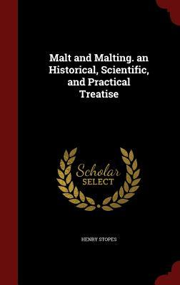 Malt and Malting. an Historical, Scientific, and Practical Treatise Henry Stopes