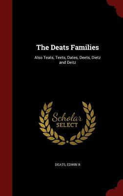 The Deats Families: Also Teats, Teets, Dates, Deets, Dietz and Deitz Edwin R. Deats