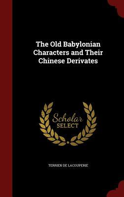 The Old Babylonian Characters and Their Chinese Derivates Terrien de Lacouperie