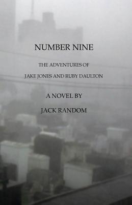 Number Nine: The Adventures of Jake Jones and Ruby Daulton Jack Random
