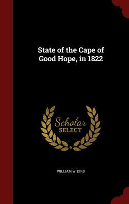 State of the Cape of Good Hope, in 1822 William W Bird
