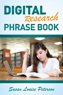 Digital Research Phrase Book  by  Susan Louise Peterson