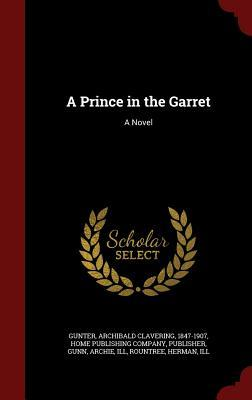 A Prince in the Garret Archibald Clavering Gunter