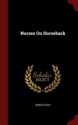 Nurses on Horseback Ernest Poole