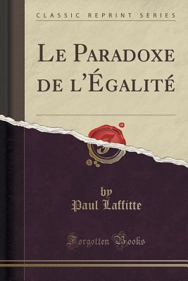 Le Paradoxe de LEgalite Paul Laffitte