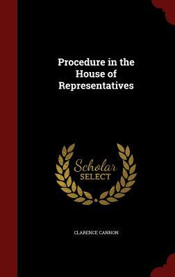 Procedure in the House of Representatives  by  Clarence Cannon