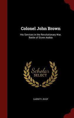 Colonel John Brown: His Services in the Revolutionary War, Battle of Stone Arabia Garret L Roof