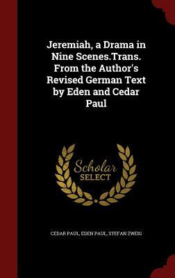 Jeremiah, a Drama in Nine Scenes.Trans. from the Authors Revised German Text  by  Eden and Cedar Paul by Cedar Paul