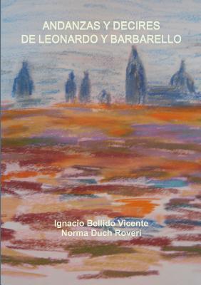 Andanzas y Decires de Leonardo y Barbarello Ignacio Bellido Vicente
