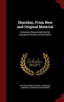 Sheridan, from New and Original Material: Including a Manuscript Diary Georgiana Duchess of Devonshire by Walter Sydney Sichel