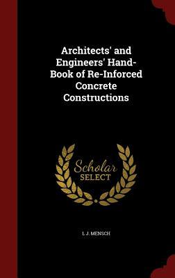 Architects and Engineers Hand-Book of Re-Inforced Concrete Constructions  by  L J Mensch