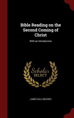 Bible Reading on the Second Coming of Christ: With an Introduction  by  James Hall Brookes