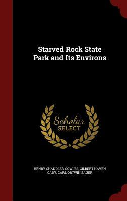Starved Rock State Park and Its Environs Henry Chandler Cowles