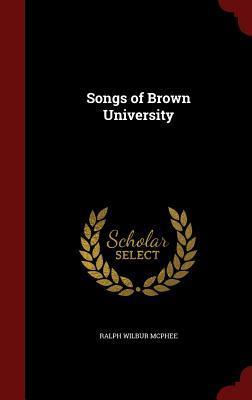 Songs of Brown University Ralph Wilbur McPhee