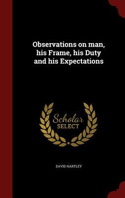 Observations on Man, His Frame, His Duty and His Expectations David Hartley