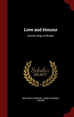 Love and Honour: And the Siege of Rhodes  by  William DAvenant