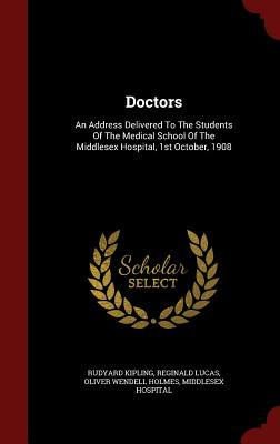 Doctors: An Address Delivered to the Students of the Medical School of the Middlesex Hospital, 1st October, 1908  by  Rudyard Kipling