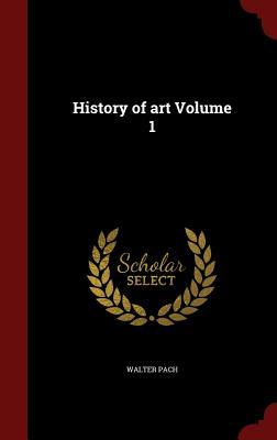 History of Art Volume 1  by  Walter Pach