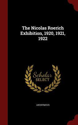 The Nicolas Roerich Exhibition, 1920, 1921, 1922  by  Anonymous