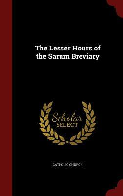 The Lesser Hours of the Sarum Breviary Catholic Church
