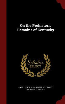 On the Prehistoric Remains of Kentucky  by  Lucien Carr