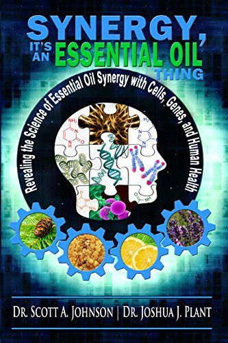 Synergy, Its an Essential Oil Thing: Revealing the Science of Essential Oil Synergy with Cells, Genes, and Human Health Scott  Johnson