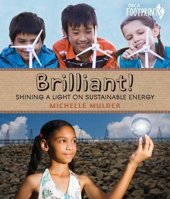 Brilliant!: Shining a Light on Sustainable Energy  by  Michelle Mulder