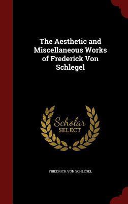 The Aesthetic and Miscellaneous Works of Frederick Von Schlegel  by  Friedrich von Schlegel