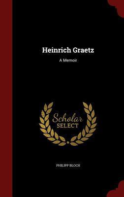 Heinrich Graetz: A Memoir Philipp Bloch