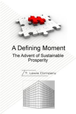 A Defining Moment: The Advent of Sustainable Prosperity  by  Theodore L Roberts