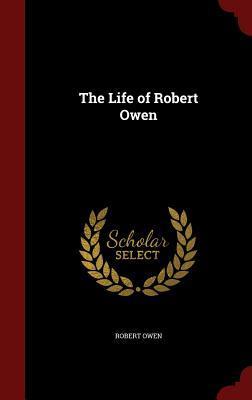 The Life of Robert Owen  by  Robert Owen