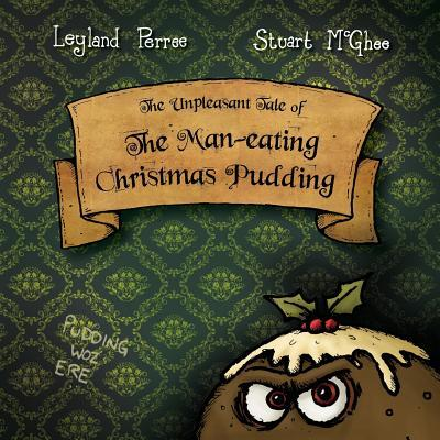 The Unpleasant Tale of the Man-Eating Christmas Pudding  by  Leyland Perree