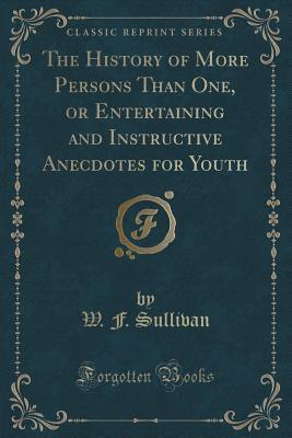 The History of More Persons Than One, or Entertaining and Instructive Anecdotes for Youth  by  W F Sullivan